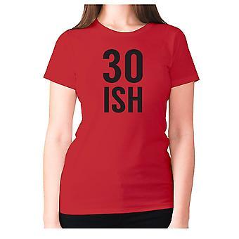 Naisten Funny t-paita isku lause tee sarcasm hyvät sarkastinen-30 ish