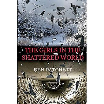 The Girls in the Shattered World de Ben Patchett