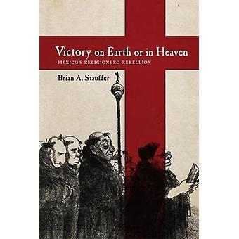 Vitória na Terra ou no Céu - Rebelião Religionero do México por Bria