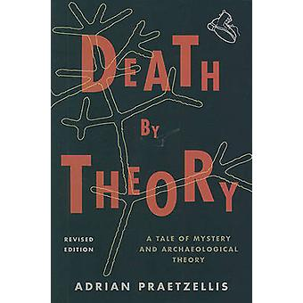 Death by Theory A Tale of Mystery and Archaeological Theory Revised Edition by Praetzellis