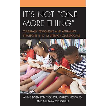It's Not One More Thing Culturally Responsive and Affirming Strategies in K12 Literacy Classrooms