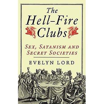 Der Hellfire Clubs - Sex - Satanismus und Geheimgesellschaften von Evelyn Lor