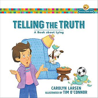 Telling the Truth - A Book about Lying by Carolyn Larsen - Tim O'Conno