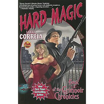 Hard Magic - Book 1 of the Grimnoir Chronicles by Larry Correia - 9781