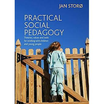 Praktisk sosiale pedagogikk - teorier - verdier og verktøy for å arbeide wi