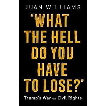 Vad helveten har du att förlora? -Trumps krig för medborgerliga rättigheter av Wh