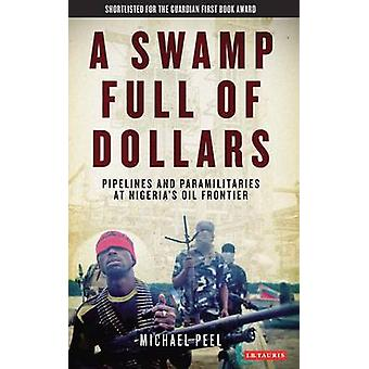 A Swamp Full of Dollars - Pipelines and Paramilitaries at Nigeria's Oi
