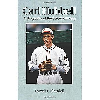 Carl Hubbell: A Biography of the Screwball King