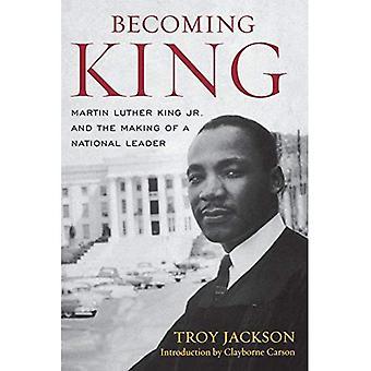 Bli kung: Martin Luther King Jr och skapandet av en nationell ledare