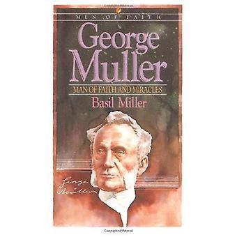 George Muller: Hombre de fe y milagros (los hombres de fe Series)