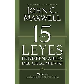 Las 15 Leyes Indispensables Del Crecimiento: V�valas y alcance su potencial