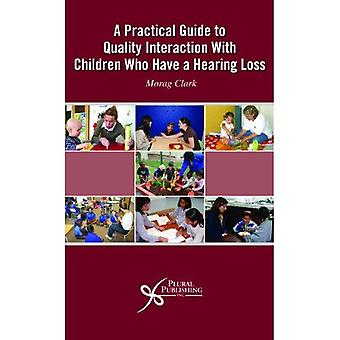 A Practical Guide to Quality Interaction with Children Who Are Hearing Impaired