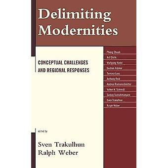 Delimiting Modernities Conceptual Challenges and Regional Responses by Trakulhun & Sven