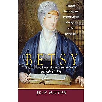 Betsy: The Dramatic Biography of Prison Reformer Elizabeth Fry