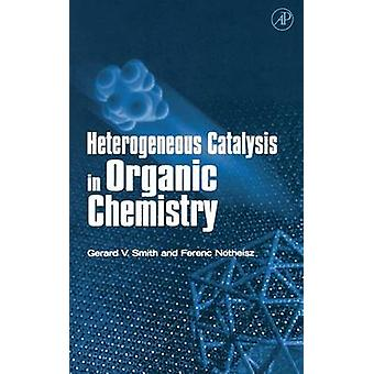 Heterogene katalyse in de organische chemie door Smith & Gerard V.