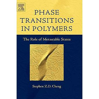 Phase Transitions in Polymers The Role of Metastable States by Cheng & Stephen Z. D.