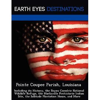 Pointe Coupee Parish Louisiana Including its History the Bayou Cocodrie National Wildlife Refuge the Marksville Prehistoric Indian Site the Solitude Plantation House and More by Martin & Martha