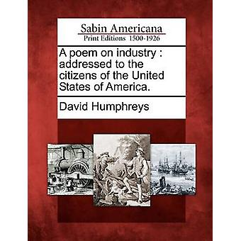 A Poem on Industry Addressed to the Citizens of the United States of America. by Humphreys & David