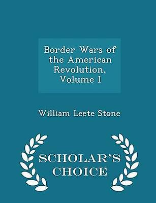Border Wars of the American Revolution Volume I  Scholars Choice Edition by Stone & William Leete