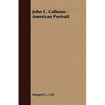 コイト ・ マーガレット l. によってジョン ・ カルフーン アメリカン ・ ポートレート