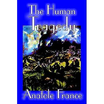 The Human Tragedy by Anatole France Fiction Literary by France & Anatole