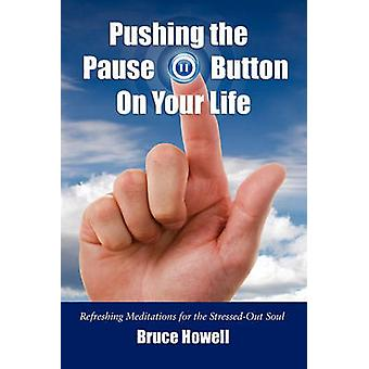 Pushing the Pause Button on Your Life by Howell & Bruce