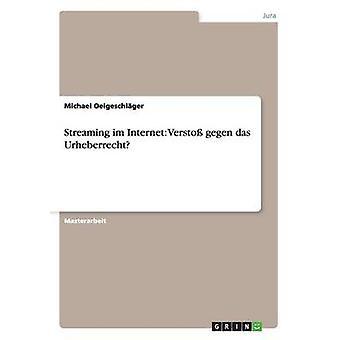 Streaming im Internet Versto gegen das Urheberrecht by Oelgeschlger & Michael