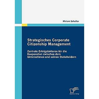 Strategisches ciudadanía corporativa gestión Zentrale Erfolgsfaktoren Fur Die Kooperation Zwischen Dem Unternehmen Und Seinen Stakeholdern por Schuller y Miriam