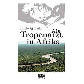 ALS Tropenarzt in Afrika by Kulz & Ludwig