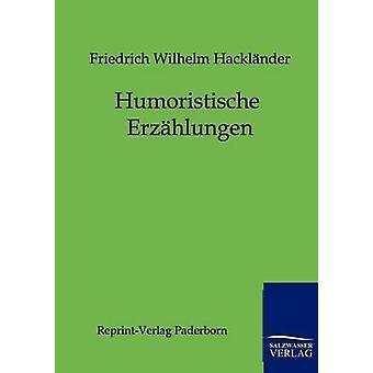 Humoristische Erzhlungen Hacklnder & フリードリヒ・ヴィルヘルム