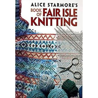 Alice Starmore's Book of Fair Isle Knitting by Alice Starmore - 97804