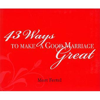 43 Ways to Make a Good Marriage Great by Mort Fertel - 9780974448022