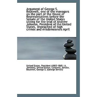 Argument of George S. Boutwell - One of the Managers on the Part of t