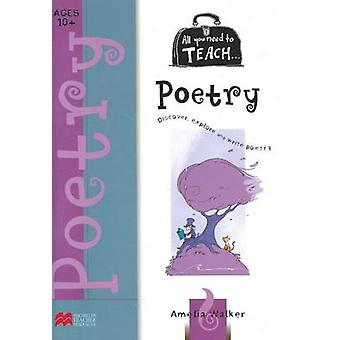 All You Need to Teach Poetry for Ages 10 Plus by Amelia Walker - 9781