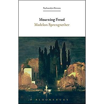 Mourning Freud by Madelon Sprengnether - 9781501327995 Book