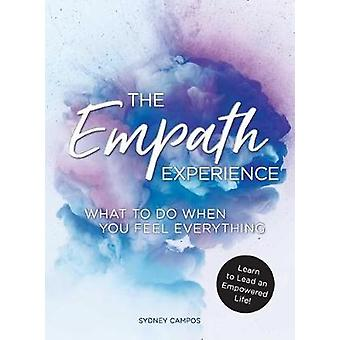 The Empath Experience - What to Do When You Feel Everything by Sydney