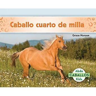 Caballo Cuarto de Milla (Quarter Horses) by Grace Hansen - 9781532102