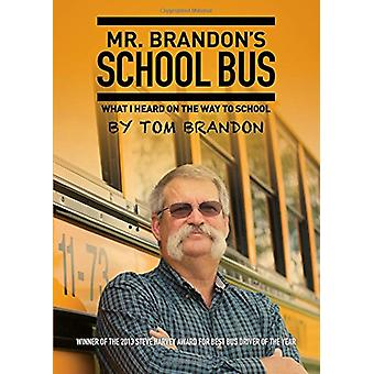 Mr. Brandon's School Bus - What I Heard on the Way to School by Larry