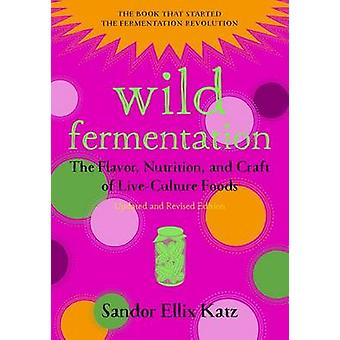 Wild Fermentation - The Flavor - Nutrition - and Craft of Live-Culture