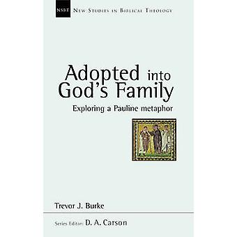 Adopted into God's Family - Exploring a Pauline Metaphor by Trevor J.