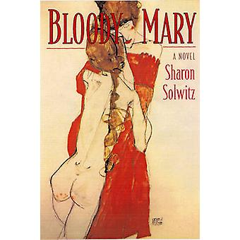 Bloody Mary by Sharon Solwitz - 9781889330938 Book