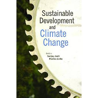 Sustainable Development and Climate Change by Sunjoy Joshi - Marlies