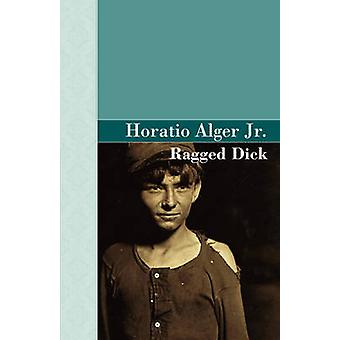 Ragged Dick by Alger Jr. & Horatio