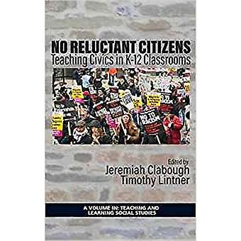 No Reluctant Citizens  Teaching Civics in K12 Classrooms by Edited by Jeremiah Clabough & Edited by Timothy Lintner