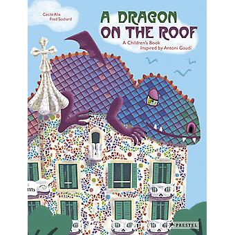 Dragon on the Roof A Childrens Book Inspired by Antoni Gau by Ccile Alix