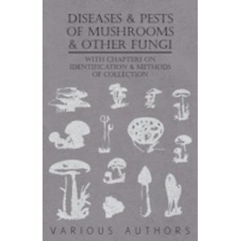 Diseases and Pests of Mushrooms and Other Fungi  With Chapters on Disease Insects Sanitation and Pest Control by Various