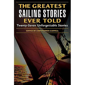 Greatest Sailing Stories Ever Told TwentySeven Unforgettable Stories First Edition by Caswell & Christopher