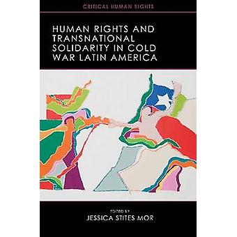 Human Rights and Transnational Solidarity in Cold War Latin America b