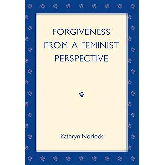 Forgiveness from a Feminist Perspective by Norlock & Kathryn