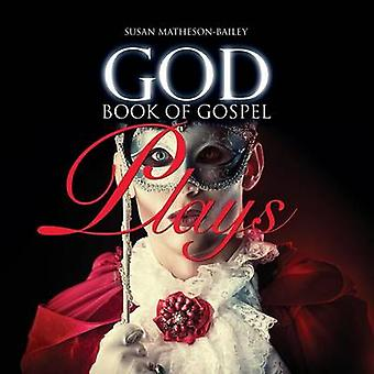 GOD  BOOK OF GOSPEL PLAYS by MATHESONBAILEY & SUSAN J.